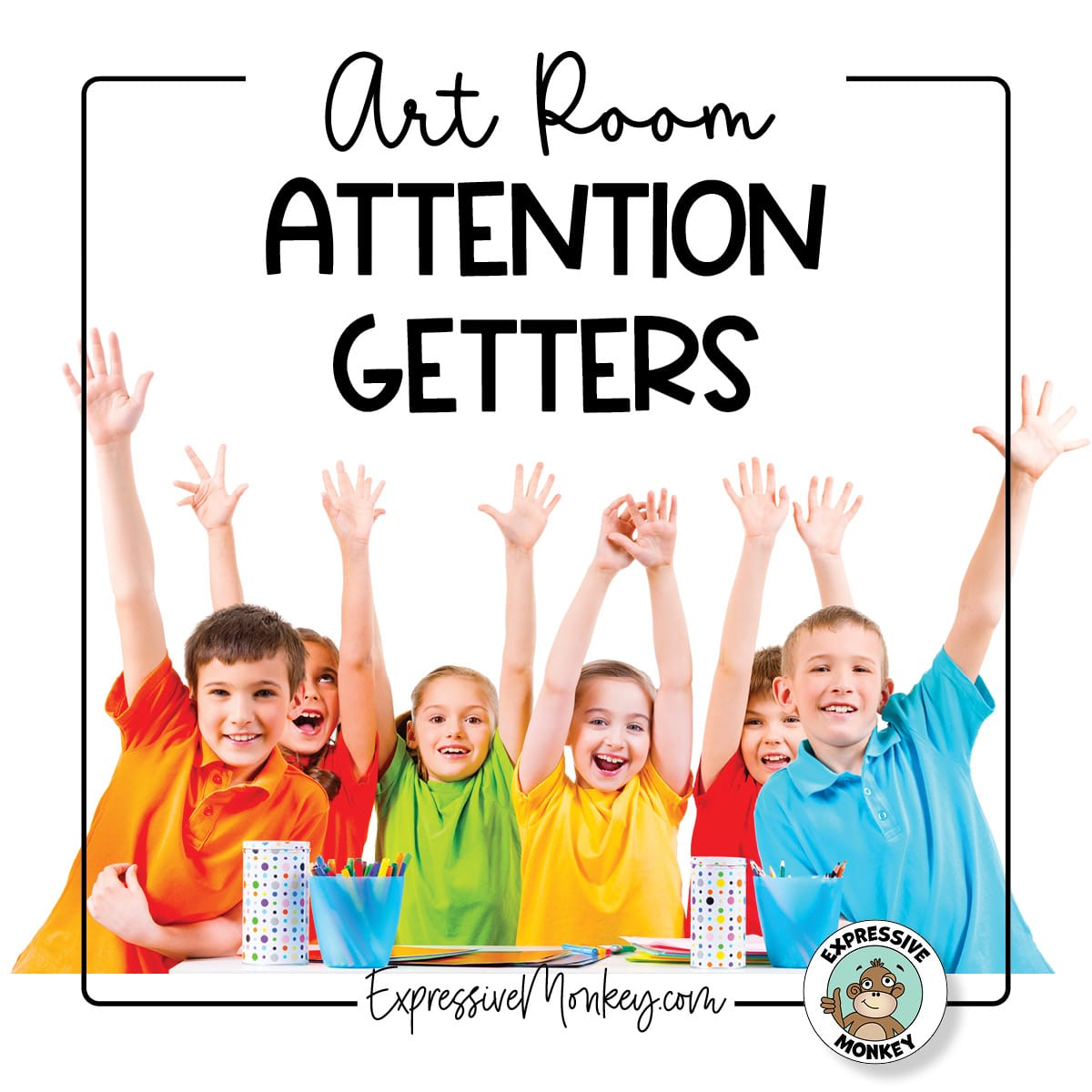 """Call and response example of a group of 6 students wearing different brightly colored shirts.  The students are all gathered by a white table and have hands in the air and smiles on their faces.  The text says, """"Art Room Attention Getters."""""""
